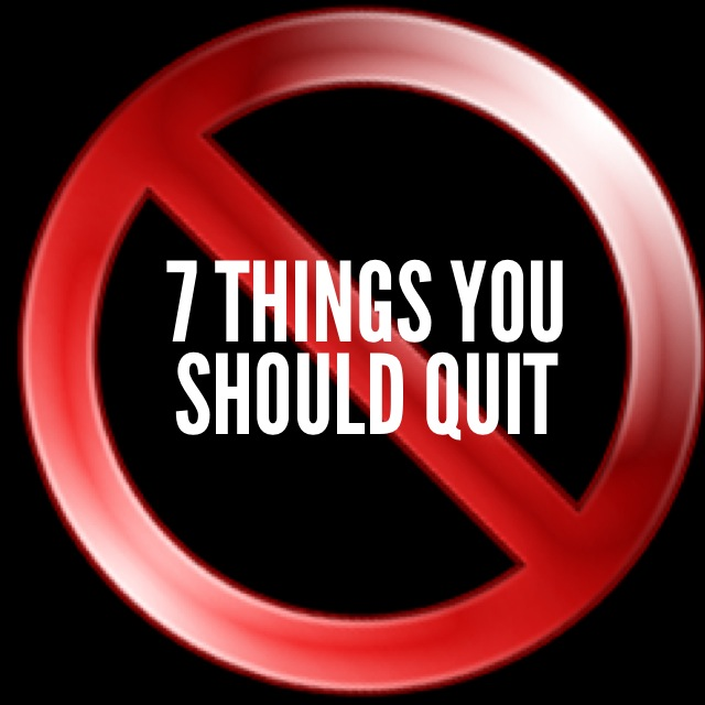 I quit too, Gabby.  7 Things You Should Quit